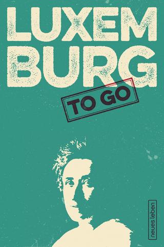 LUXEMBURG to go - Franziska Kleiner; Rosa Luxemburg