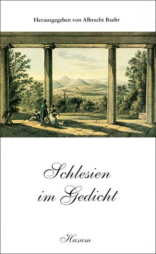 Schlesien im Gedicht - Albrecht Baehr