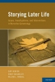 Storying Later Life Issues, Investigations, and Interventions in Narrative Gerontology