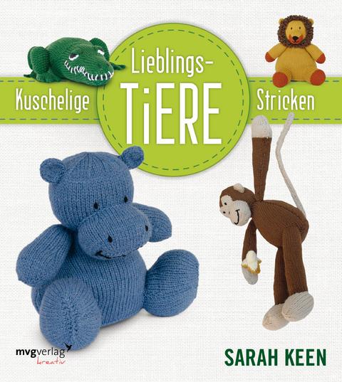Kuschelige Lieblingstiere stricken von Sarah Keen | ISBN 978-3-86882 ...