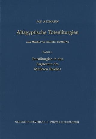 Altägyptische Totenliturgien / Totenliturgien in den Sargtexten des Mittleren Reiches - Jan Assmann