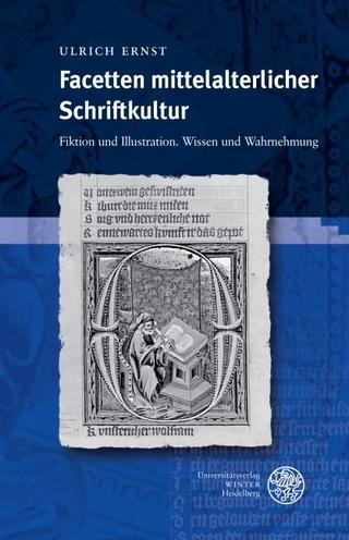 Facetten mittelalterlicher Schriftkultur - Ulrich Ernst