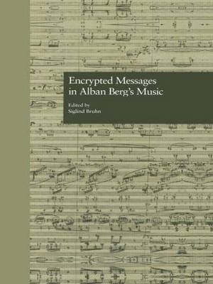 Encrypted Messages in Alban Berg's Music - Siglind Bruhn