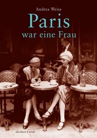 Paris war eine Frau - Andreas Weiss