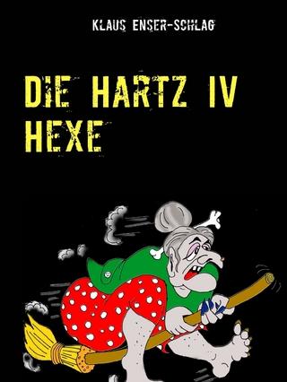 Die Hartz IV Hexe - Klaus Enser-Schlag