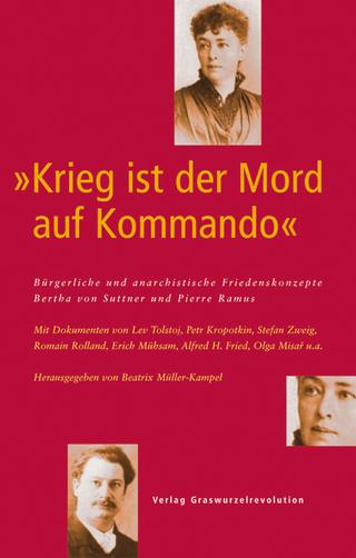 ?Krieg ist der Mord auf Kommando? Bürgerliche und anarchistische Friedenskonzepte ? Bertha von Suttner und Pierre Ramus - Beatrix Müller-Kampel