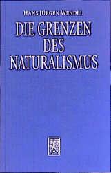 Die Grenzen des Naturalismus - Hans J Wendel
