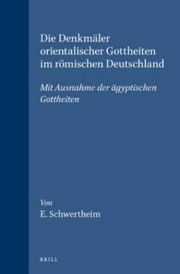 Die Denkmaler orientalischer Gottheiten im roemischen Deutschland - E. Schwertheim