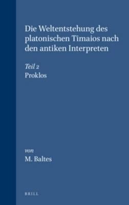 Die Weltentstehung des platonischen Timaios nach den antiken Interpreten - M. Baltes