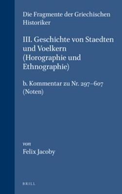 III. Geschichte von Staedten und Voelkern (Horographie und Ethnographie), b. Kommentar zu Nr. 297-607. (Noten) - Jacoby