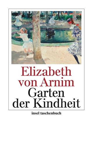 Der Garten der Kindheit - Elizabeth von Arnim