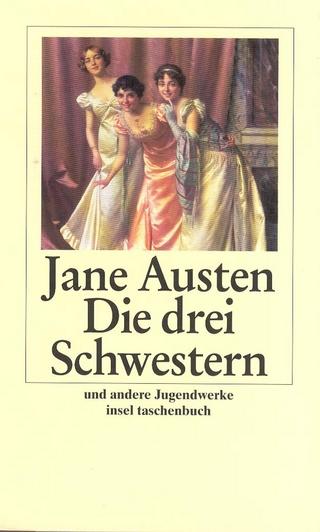 Die drei Schwestern und andere Jugendwerke - Jane Austen; Melanie Walz