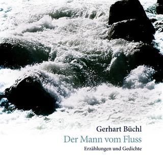 Der Mann vom Fluss - Gerhart Büchl
