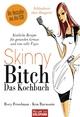 Skinny Bitch - Das Kochbuch - Rory Freedman; Kim Barnouin