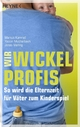 Wir Wickelprofis - Markus Kamrad; Yassin Musharbash; Jonas Viering