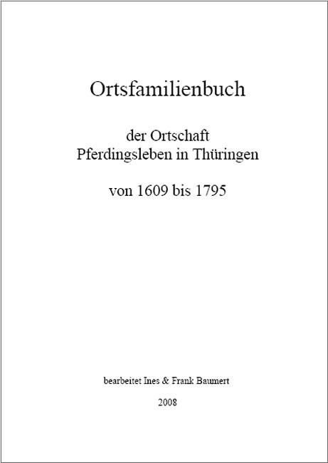 Ortsfamilienbuch der Ortschaft Pferdingsleben in Thüringen von 1609 bis 1795 - Ines Baumert, Frank Baumert