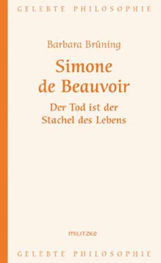 Simone de Beauvoir ? Der Tod ist der Stachel des Lebens - Barbara Brüning