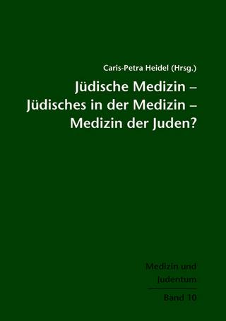 Jüdische Medizin ? Jüdisches in der Medizin ? Medizin der Juden? - Caris-Petra Heidel