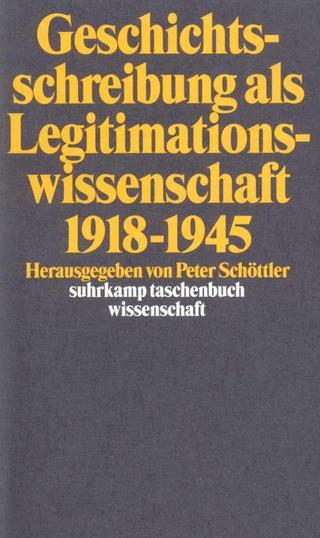 Geschichtsschreibung als Legitimationswissenschaft 1918?1945 - Peter Schöttler