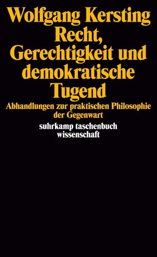 Recht, Gerechtigkeit und demokratische Tugend - Wolfgang Kersting