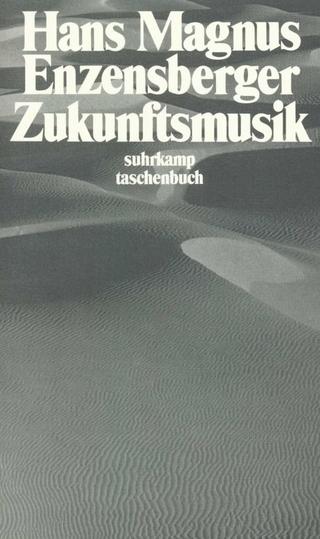 Zukunftsmusik - Hans Magnus Enzensberger
