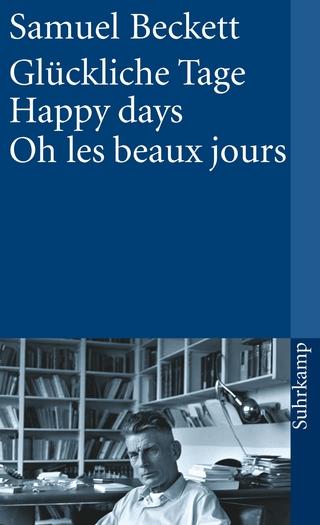 Glückliche Tage. Happy Days. Oh les beaux jours - Samuel Beckett