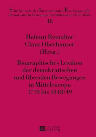 Biographisches Lexikon der demokratischen und liberalen Bewegungen in Mitteleuropa 1770 bis 1848/49 - Helmut Reinalter; Claus Oberhauser