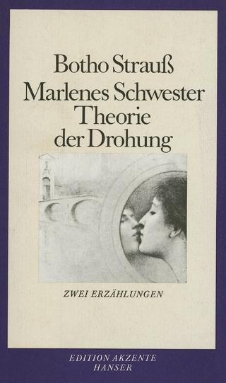 Marlenes Schwester. Theorie der Drohung - Botho Strauß