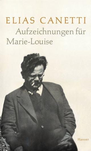 Aufzeichnungen für Marie-Louise - Elias Canetti; Jeremy Adler
