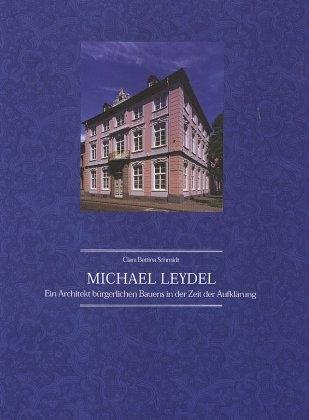 Michael Leydel. Ein Architekt bürgerlichen Bauens zur Zeit der Aufklärung - Clara B Schmidt