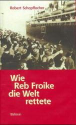 Wie Reb Froike die Welt rettete - Robert Schopflocher