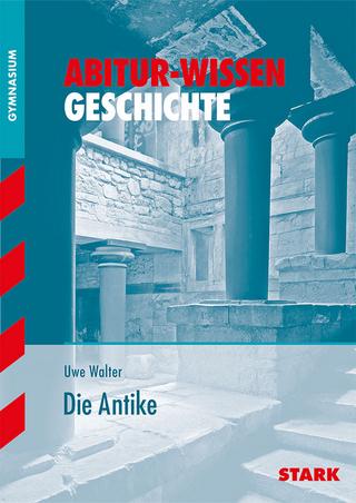 STARK Abitur-Wissen - Geschichte Die Antike - Uwe Walter