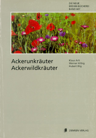 Ackerunkräuter - Ackerwildkräuter - Klaus Arlt; Werner Hilbig; Hubert Illig