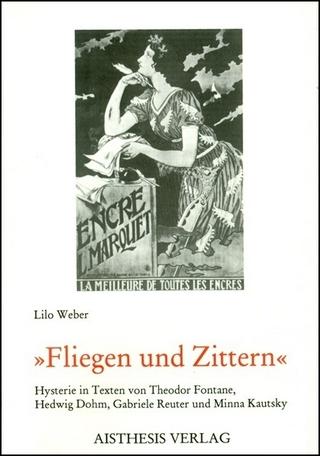 Fliegen und Zittern - Lilo Weber; Theodor Fontane; Hedwig Dohm; Gabriele Reuter; Minna Kautsky