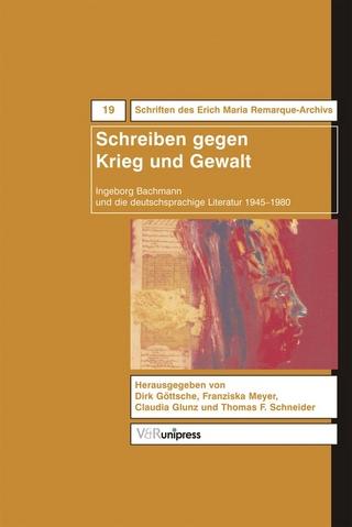 Schreiben gegen Krieg und Gewalt - Dirk Göttsche; Franziska Meyer; Claudia Junk; Thomas F. Schneider