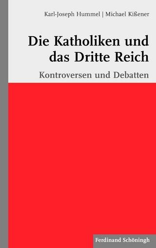 Die Katholiken und das Dritte Reich - Karl-Joseph Hummel; Michael Kißener