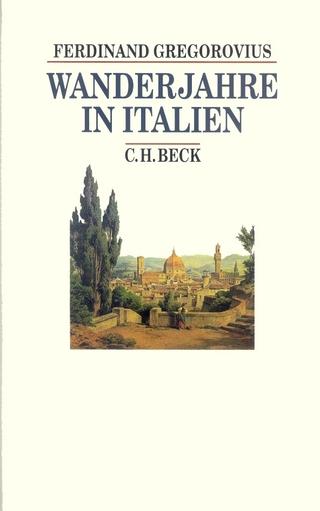 Wanderjahre in Italien - Ferdinand Gregorovius