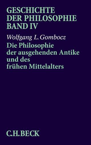 Geschichte der Philosophie Bd. 4: Die Philosophie der ausgehenden Antike und des frühen Mittelalters - Wolfgang L. Gombocz