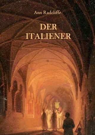 Der Italiener oder Der Beichtstuhl der Schwarzen Büßenden - Maria Weber; Ann Radcliffe