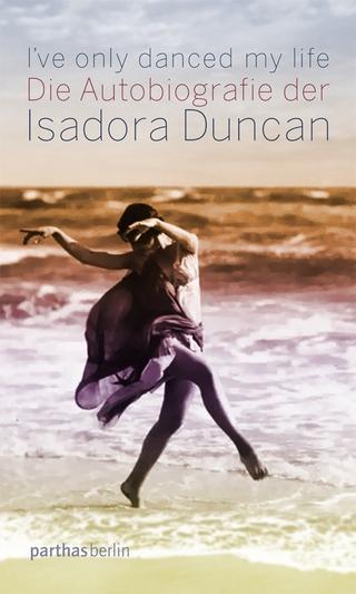 I've only danced my life - Isadora Duncan