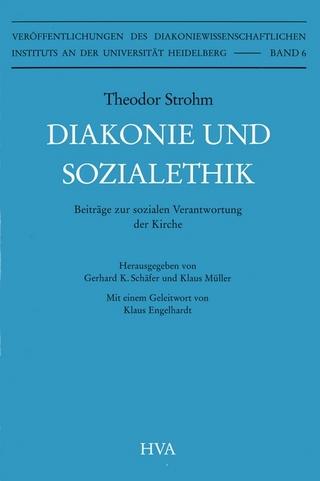 Diakonie und Sozialethik - Theodor Strohm; Klaus Müller; Gerhard K Schäfer