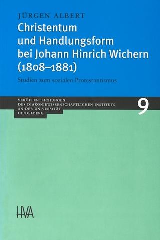 Christentum und Handlungsform bei Johann Hinrich Wichern (1808-1881) - Jürgen Albert