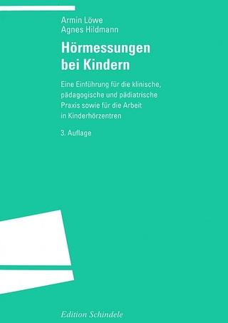Hörmessungen bei Kindern - Armin Löwe; Agnes Hildmann