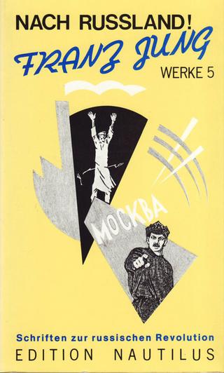 Werke / Nach Russland!. Schriften zur russischen Revolution - Lutz Schulenberg; Franz Jung