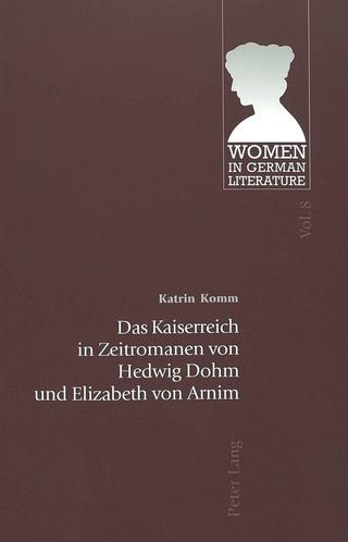 Das Kaiserreich in Zeitromanen von Hedwig Dohm und Elizabeth von Arnim - Katrin Komm
