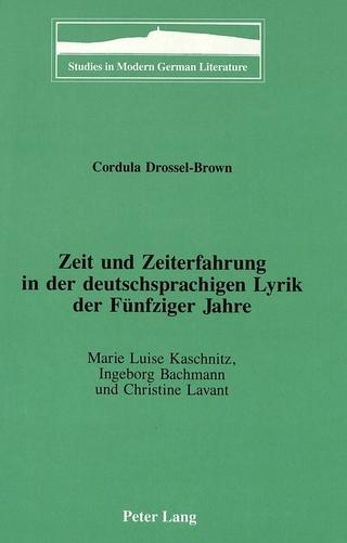 Zeit und Zeiterfahrung in der Deutschsprachigen Lyrik der Fuenfziger Jahre - Cordula Drossel-Brown