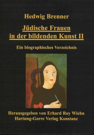 Jüdische Frauen in der bildenden Kunst / Jüdische Frauen in der bildenden Kunst II - Hedwig Brenner; Erhard R Wiehn