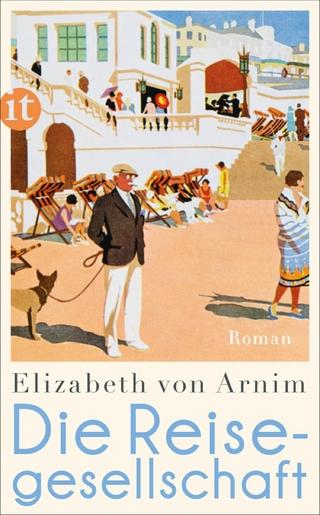 Die Reisegesellschaft - Elizabeth Von Arnim; Elizabeth Arnim