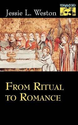 From Ritual to Romance - Jessie L. Weston; Robert A. Segal