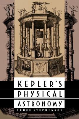 Kepler's Physical Astronomy - Bruce Stephenson